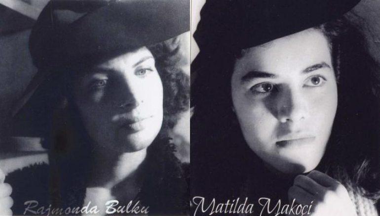 Rajmonda Bulku dhe Matilda Makoci